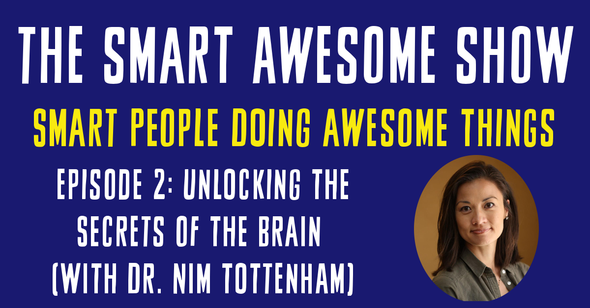 Unlocking the Secrets of the Brain (with Dr Nim Tottenham)