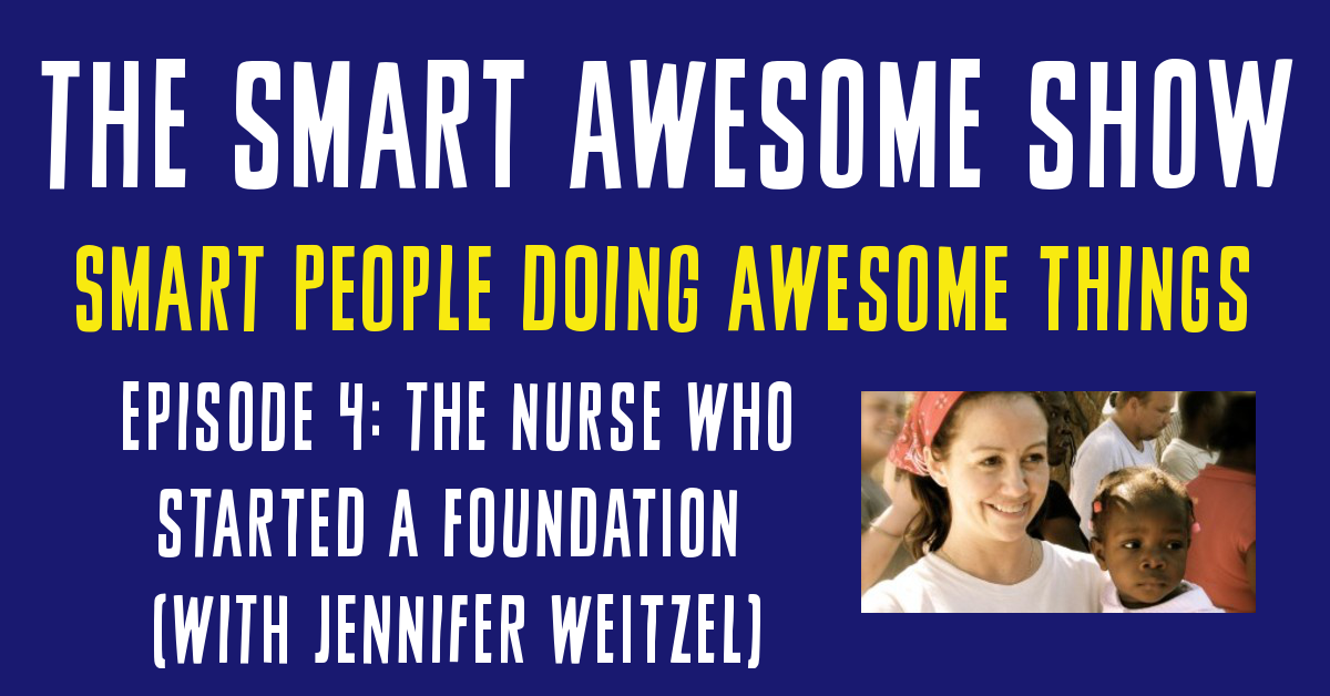 The Nurse Who Started a Foundation (with Jennifer Weitzel)